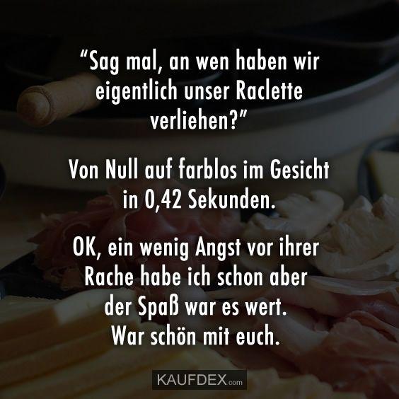 Sag Mal An Wen Haben Wir Eigentlich Unser Raclette Verliehen Kaufdex Lustige Zitate Rache Lustige Spruche