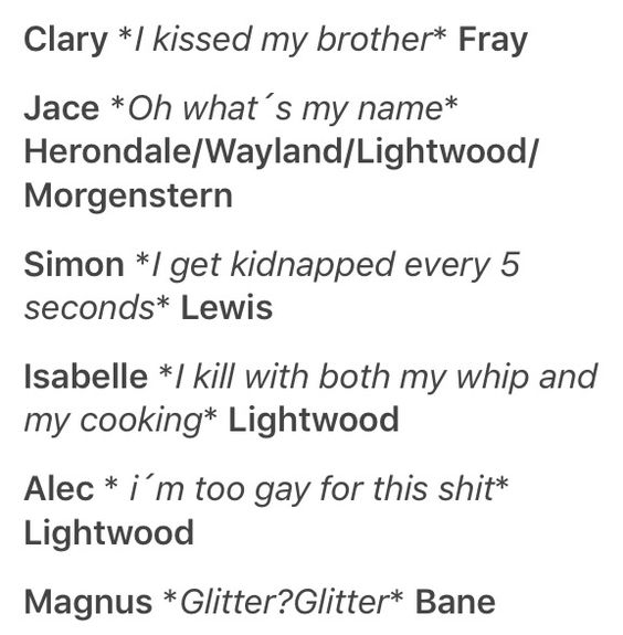 Magnus *Glitter? Glitter!* Bane  Alec *Too gay for this shit* Lightwood:
