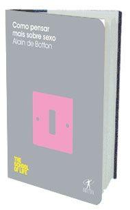 Como pensar mais sobre sexo - Alain de Botton