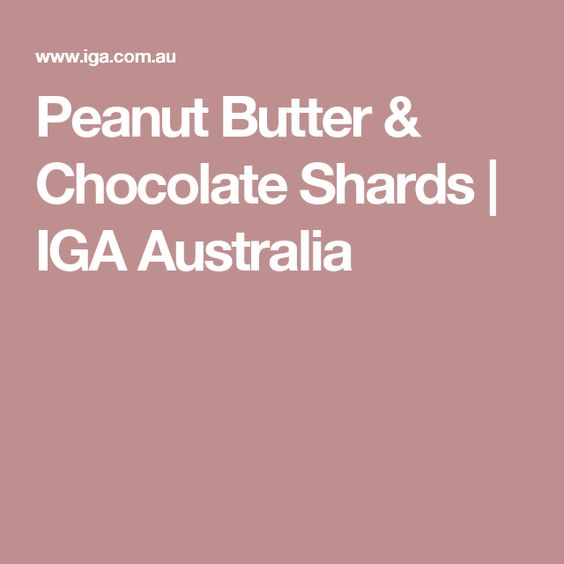 Peanut Butter & Chocolate Shards | IGA Australia