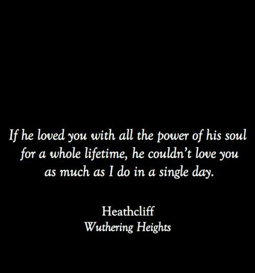 Wuthering Heights.. There's nothing better than a passionate man in love..: