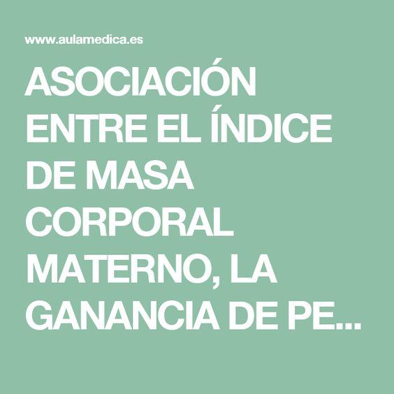 ASOCIACIÓN ENTRE EL ÍNDICE DE MASA CORPORAL MATERNO, LA GANANCIA DE PESO…
