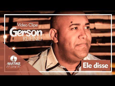 Gerson Rufino Ele Disse Clipe Oficial Youtube Em 2020