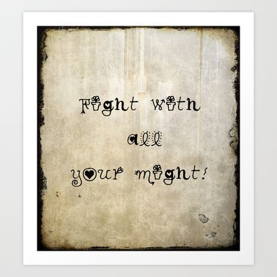 Fight With all Your Might Art Print by Photography and Art by Teresa Coppola - $20.00
