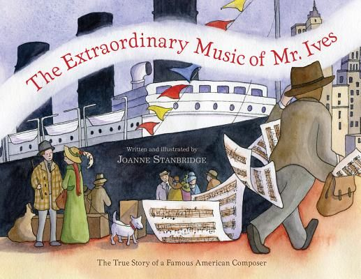 The Extraordinary Music of Mr. Ives: The True Story of a Famous American Composer | IndieBound