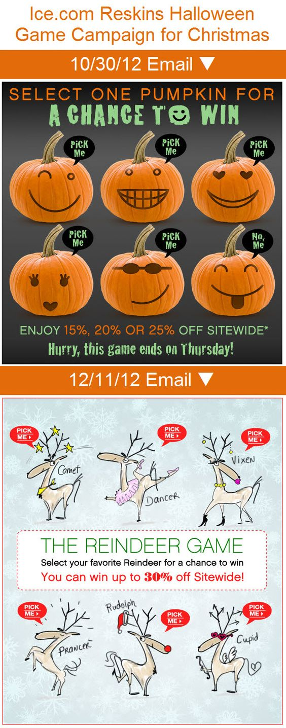 Ice.com >> sent 12/11/12 >> The Reindeer Game! Play to Win up to 30% off... >> Ice.com leveraged the success of a Halloween Jack-o-lantern game email by reskinning it with delightful reindeer for the holiday season. That's a smart way of extending your winning campaigns. —Susan Prater, Senior Marketing Consultant, ExactTarget: Marketing Design, Email Holidays, Email Marketing, Halloween Games, Reindeer Game, Christmas Email, Email Halloween, Game Email, Email Designs