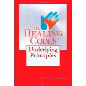 The Healing Codes:  Underlying Principles (Paperback)