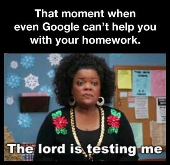More like when Google can't help me with my lesson plans.....The Shirley meme is appropriate for all things