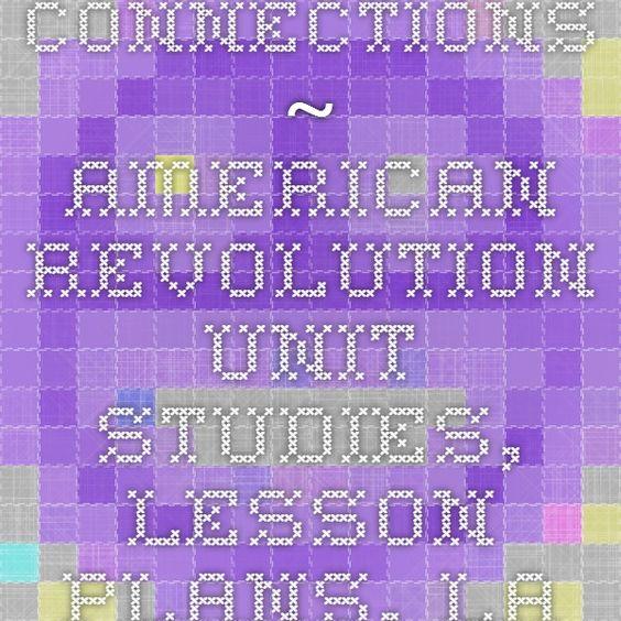 Connections ~ American Revolution Unit Studies, Lesson Plans, Lapbooks, Printables