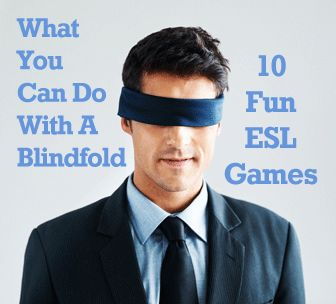 What You Can Do with a Blindfold: 10 Fun ESL Games http