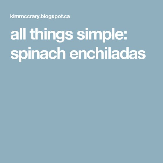 all things simple: spinach enchiladas