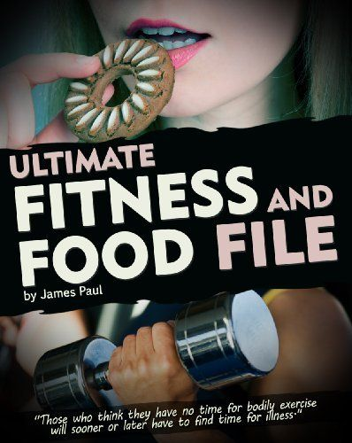 Ultimate Fitness and Food Files:: One of the last fitness plans you will need for any weight training systems! Fast weight loss and fitness plan - Includes a fitness cookbook (Fitness Hacks) by James Paul, http://www.amazon.com/dp/B00JW6C272/ref=cm_sw_r_pi_dp_waoMtb0A53A32