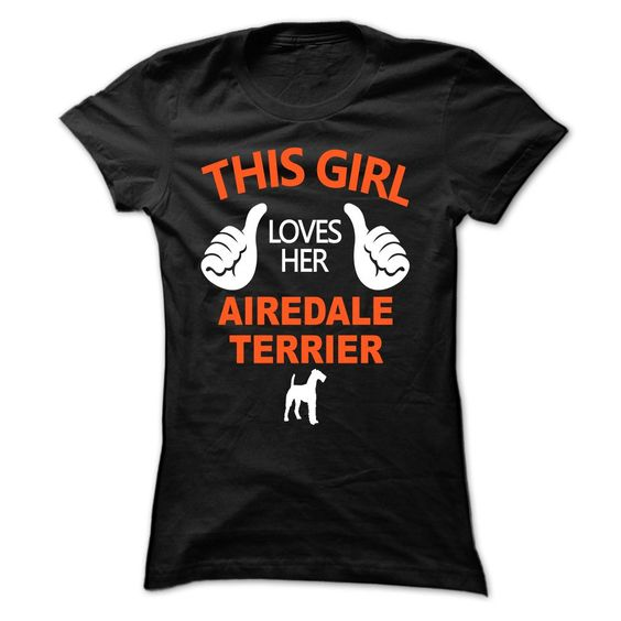 This Girl Loves Her Airedale 웃 유 Terrier - NZ4This Girl Loves Her Airedale Terrier Limited Edition!Airedale Terrier, love Airedale Terrier, Airedale Terrier dog, dog, pet, girl loves Airedale Terrier, my Airedale Terrier