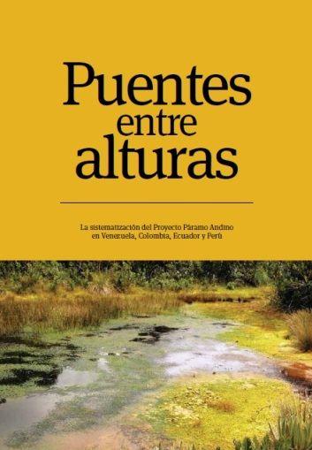 """Este libro lleva por título """"Puentes entre Alturas"""", precisamente porque la experiencia del Proyecto Páramo Andino (PPA) entrelazó a las comunidades y a los beneficiarios de los páramos, a los técnicos institucionales y a las organizaciones que trabajan en y por este ecosistema en Perú, Ecuador, Colombia y Venezuela."""
