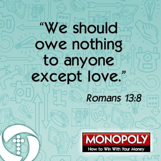 """""""We should owe nothing to anyone except love."""" Romans 13:8"""