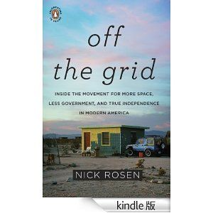 Off the Grid  〜〜〜  言わずと知れたオフグリッドの名著。この本からはじまった。Inside the Movement for More Space, Less Government, and True Independence in Modern America