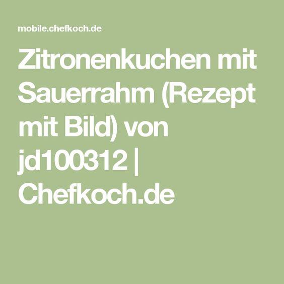 Zitronenkuchen mit Sauerrahm (Rezept mit Bild) von jd100312 | Chefkoch.de