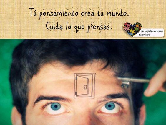Tu pensamiento crea tu mundo. Cuida lo que piensas!. #psicooncología