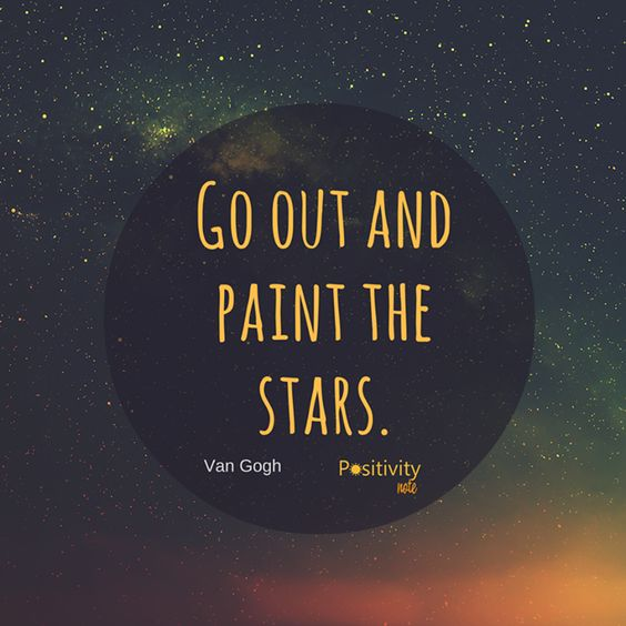 Go out and paint the stars.  #VanGogh #positivitynote #upliftingyourspirit