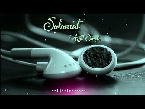 Salamat Whatsapp Status Arijit Singh Latest Whatsapp Status Youtube Romantic Songs Video Romantic Love Song Romantic Songs