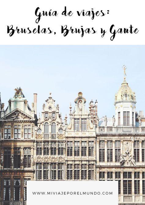 Guía Rápida Para Organizar Un Viaje A Bruselas Brujas Y Gante Bruselas Brujas Bruselas Lugares Para Viajar