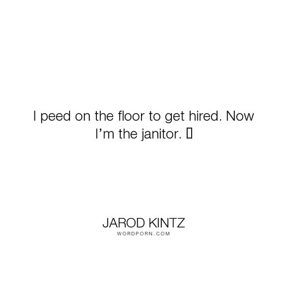 Jarod Kintz -  - another word for janitor