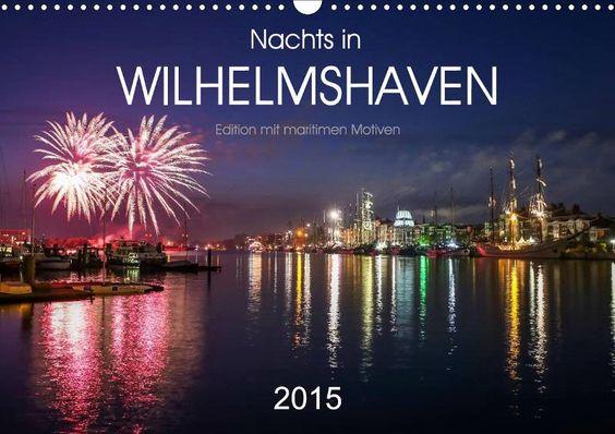 Nachts in Wilhelmshaven Edition mit maritimen Motiven - CALVENDO Kalender von Stephan Giesers - www.calvendo.de/galerie/nachts-in-wilhelmshaven-edition-mit-maritimen-motiven/ - #wilhelmshaven #deutschland #kalender #calvendo