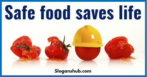 Food Slogans Ideas: Safe Food Saves Life - Food Safety Slogans