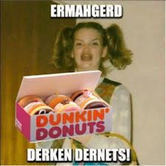 ERMAHGERD | The One With ERMAHGERD! | Pinterest | Donuts ...