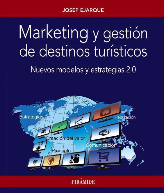 Marketing y gestión de destinos turísticos : nuevos modelos y estrategias 2.0 / Josep Ejarque (2016)
