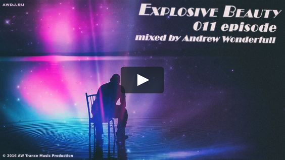 awdj.ru/explosive-beauty-011-episode/ #AWtrance #trance #Andrewwonderfull #music #AWmusic #explosivebeauty #techtrance #progressivetrance #vimeo #video #clip