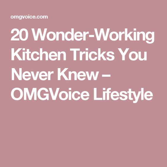 20 Wonder-Working Kitchen Tricks You Never Knew – OMGVoice Lifestyle