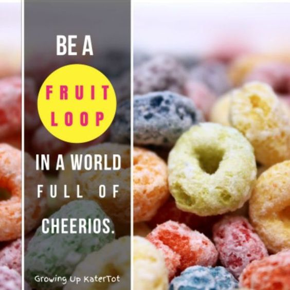 Be A Fruitloop In A World Full Of Cheerios Quote: World, Words And Inspiration On Pinterest