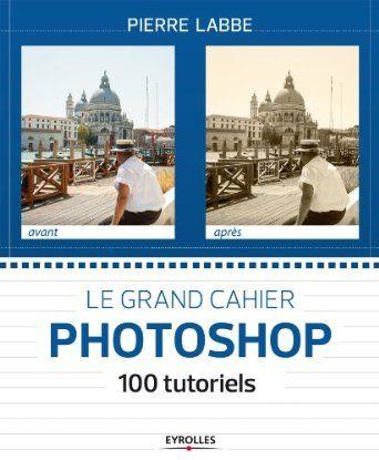 100 tutos Photoshop par Pierre Labbe !!  #photoshop #tutoriel #guide