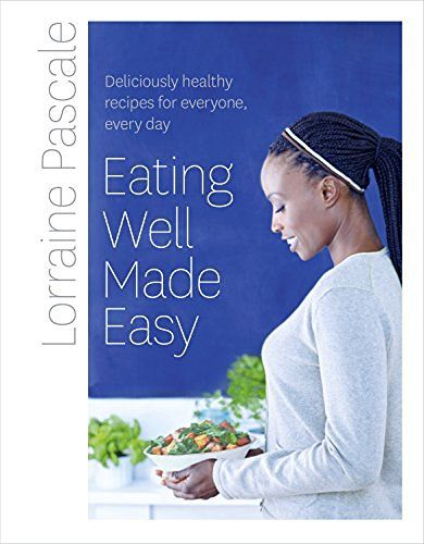 Eating Well Made Easy: Deliciously healthy recipes for everyone, every day…