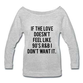 If The Love Doesn't Feel Like 90's R&B I Don't Want It, Women's Wideneck Shirt