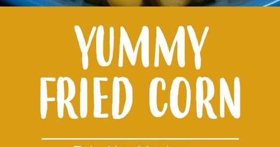 Yummy Fried Corn Fried Corn Corn Casserole Stick Of Butter
