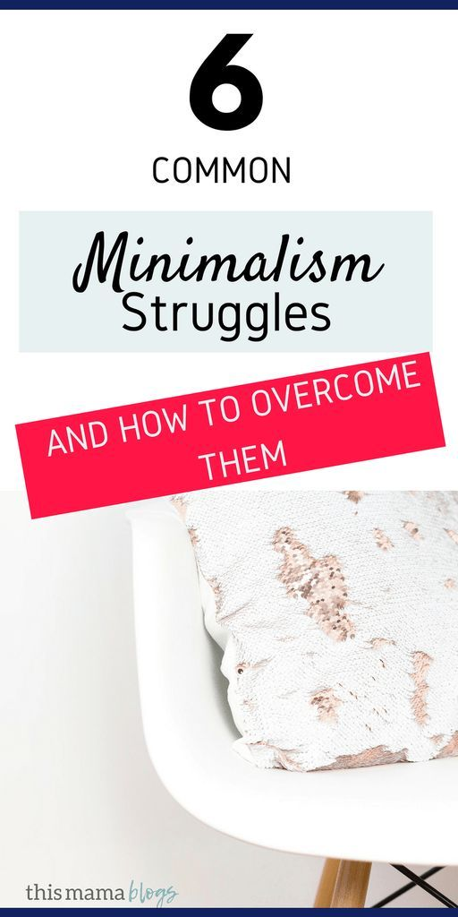 6 Minimalism Struggles And How To Overcome Them This Mama Blogs Minimalism Lifestyle Minimalism Minimalist Living Tips