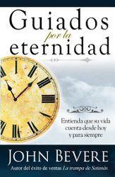 Guiados Por La Eternidad: Entienda que su vida cuenta desde hoy y para siempre - eBook