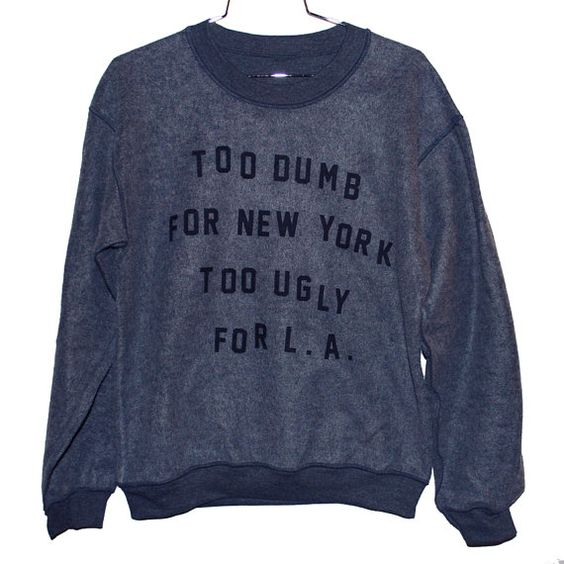 type ♥ too dumb for NY too ugly for LA @burgerandfriends etsy