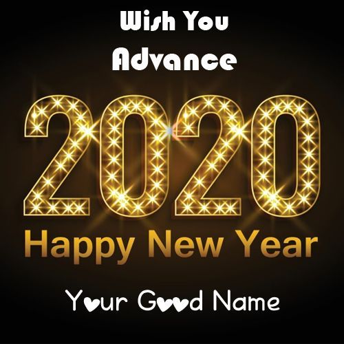 Wish You Advance Wishes 2020 Happy New Year Image With Name Happy New Year Images New Year Images New Year Wishes Cards