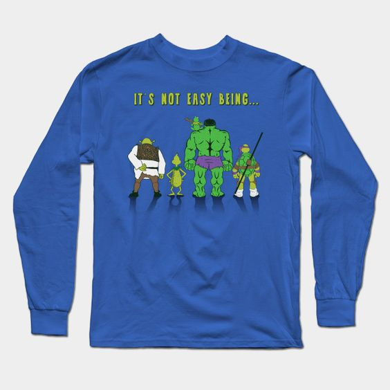 It's Not Easy Being Green... Long Sleeve T-Shirt
