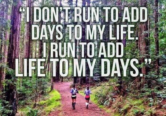 I don't run to add days to my life... I run to add life to my days quote
