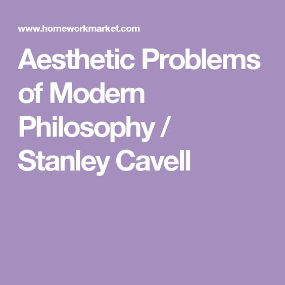 Aesthetic Problems of Modern Philosophy / Stanley Cavell