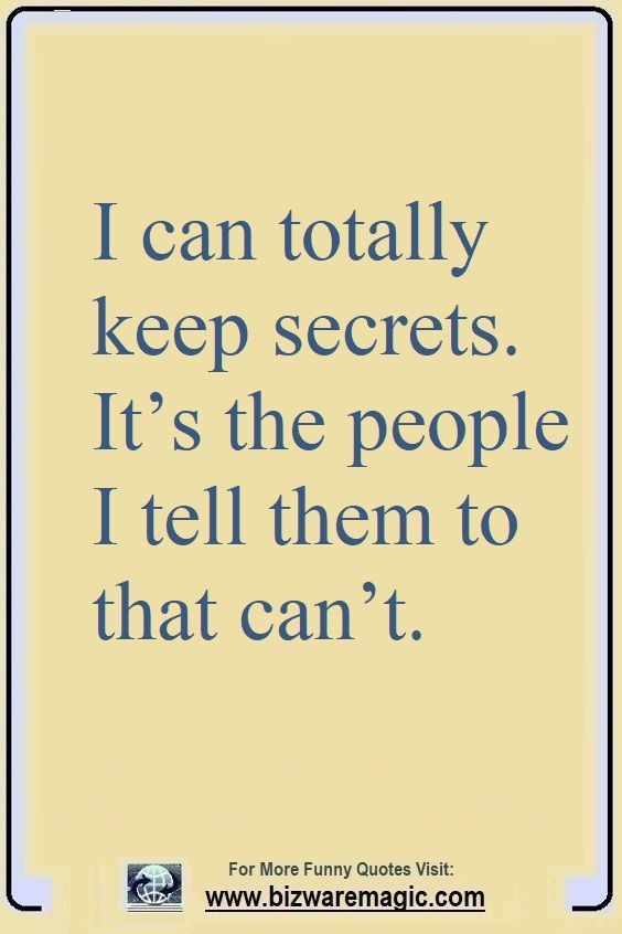 I Can Totally Keep Secrets It S The People I Tell Them To That Can T Click The Pin For More Funny Quotes S Keeping Secrets Quotes Funny Quotes Secret Quotes