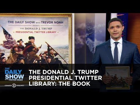 The Donald J Trump Presidential Twitter Library The Book On Sale Now The Daily Show Youtube The Daily Show Presidential Donald
