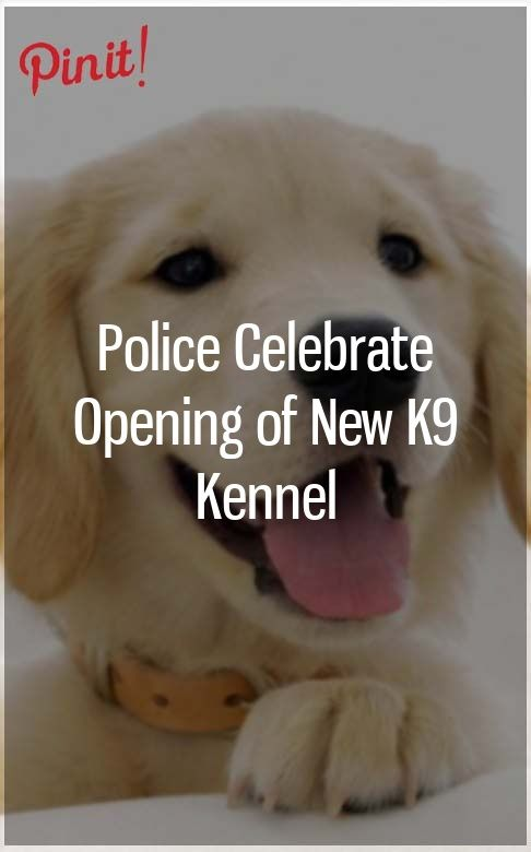 Police Celebrate Opening Of New K9 Kennel Best Hypoallergenic