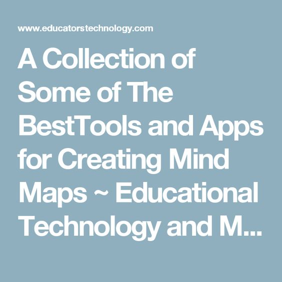 A Collection of Some of The BestTools and Apps for Creating Mind Maps ~ Educational Technology and Mobile Learning