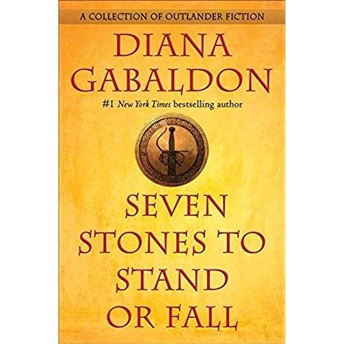 Seven Stones To Stand Or Fall A Collection Of Outlander Fiction Diana Gabaldon Books Diana Gabaldon Outlander Book