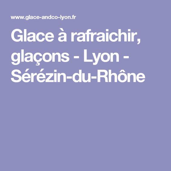 Glace à rafraichir, glaçons - Lyon - Sérézin-du-Rhône